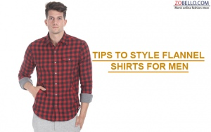 Tips To Style Flannel Shirts