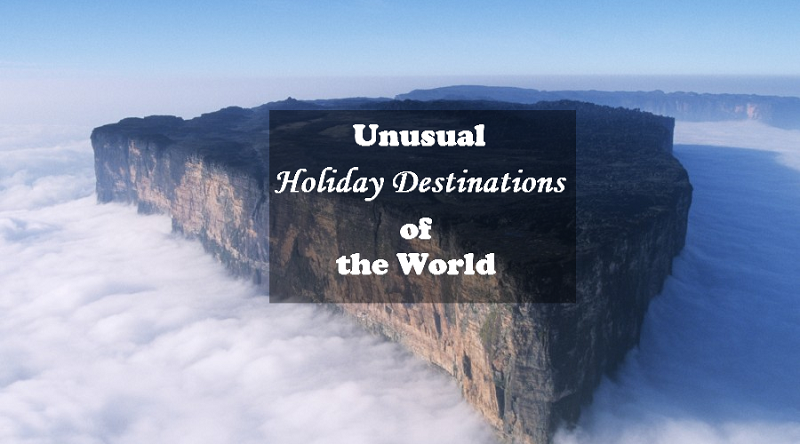 Unusual Holiday Destinations In The World
